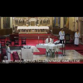 2021. augusztus 15. – Szűz Mária Mennybevétele (Nagyboldogasszony)